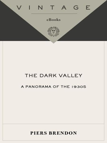 The Dark Valley - A Panorama of the 1930s eBook by Piers Brendon