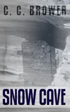 Snow Cave - Short Fiction Young Adult Science Fiction Fantasy ebook by C. C. Brower