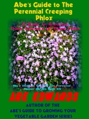 Abe's Guide To The Creeping Phlox ebook by Abe Edwards