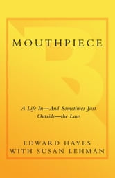 Mouthpiece - A Life in -- and Sometimes Just Outside -- the Law ebook by Edward Hayes,Susan Lehman
