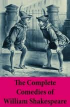 The Complete Comedies of William Shakespeare ebook by William Shakespeare