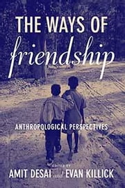The Ways of Friendship - Anthropological Perspectives ebook by Amit Desai,Evan Killick