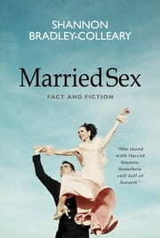 Married Sex: Fact and Fiction ebook by Shannon Bradley-Colleary
