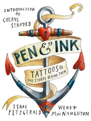 Pen & Ink - Tattoos and the Stories Behind Them ebook by Wendy MacNaughton,Isaac Fitzgerald
