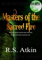 Masters of the Sacred Fire ebook by RS Atkin
