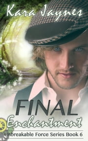 Final Enchantment - Unbreakable Force, #6 ebook by Kara Jaynes
