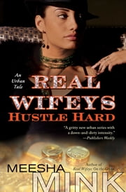 Real Wifeys: Hustle Hard - An Urban Tale ebook by Meesha Mink