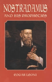 Nostradamus and His Prophecies ebook by Edgar Leoni