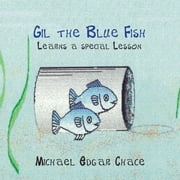 Gil the Blue Fish Learns a Special Lesson ebook by Michael Chace