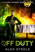 Off Duty - A Chaos Mages Short Story ebook by Alex Steele