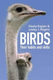Birds: Their Habits and Skills ebook by Kaplan, Gisela
