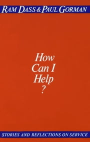 How Can I Help? ebook by Ram Dass,Paul Gorman