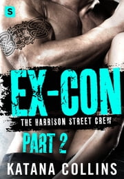 Ex-Con: Part 2 - The Harrison Street Crew ebook by Katana Collins