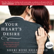 Your Heart's Desire - 14 Truths That Will Forever Change the Way You Love and Are Loved audiobook by Sheri Rose Shepherd