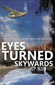 Eyes Turned Skywards - A work of fiction, but at its heart is a real-world mystery ebook by Ken Lussey
