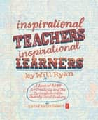 Inspirational Teachers Inspirational Learners ebook by Will Ryan,Ian Gilbert