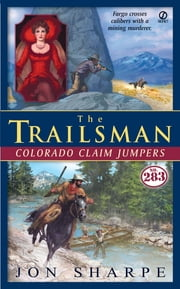 The Trailsman #283 - Colorado Claim Jumpers ebook by Jon Sharpe