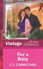 For a Baby (Mills & Boon Vintage Superromance) (9 Months Later, Book 42) 電子書 by C.J. Carmichael