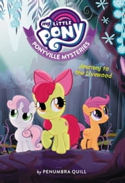 My Little Pony: Ponyville Mysteries: Journey to the Livewood ebook by Penumbra Quill