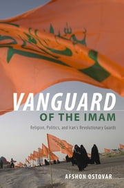 Vanguard of the Imam - Religion, Politics, and Iran's Revolutionary Guards ebook by Afshon Ostovar