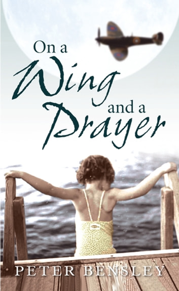 On A Wing And A Prayer ebook by Peter Bensley