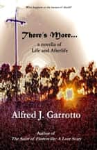 There's More: A Novella of Life and Afterlife ebook by Alfred J. Garrotto