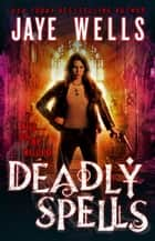 Deadly Spells ebook de Jaye Wells