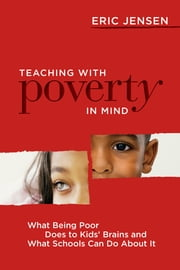 Teaching with Poverty in Mind - What Being Poor Does to Kids' Brains and What Schools Can Do About It ebook by Eric Jensen