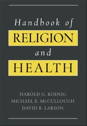 Handbook of Religion and Health ebook by Harold G. Koenig,Michael E. McCullough,David B. Larson