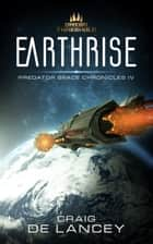 Earthrise - Predator Space Chronicles IV ebook by Craig DeLancey