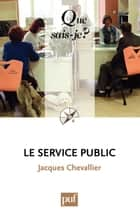 Le service public - « Que sais-je ? » n° 2359 ebook by Jacques Chevallier