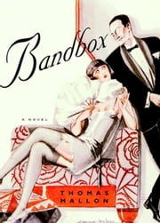 Bandbox - A Novel ebook by Thomas Mallon