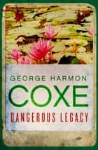 Dangerous Legacy ebook by George Harmon Coxe