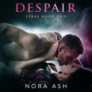 Feral: Despair - Feral Book 2 audiobook by Nora Ash