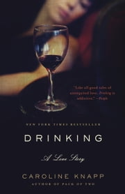 Drinking - A Love Story ebook by Caroline Knapp