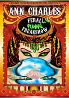 Ferally Funny Freakshow ebook by Ann Charles