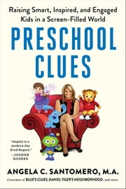 Preschool Clues - Raising Smart, Inspired, and Engaged Kids in a Screen-Filled World ebook by Angela C. Santomero, Deborah Reber, Ph.D. Daniel R. Anderson