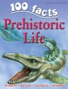 100 Facts Prehistoric Life ebook by Miles Kelly