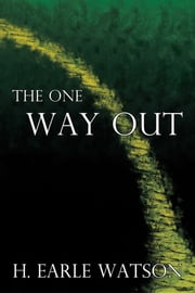 The One Way Out ebook by H. Earle Watson