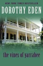 The Vines of Yarrabee ebook by Dorothy Eden
