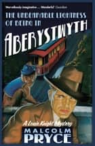The Unbearable Lightness of Being in Aberystwyth ebook by Mr Malcolm Pryce
