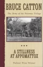 A Stillness at Appomattox ebook by Bruce Catton