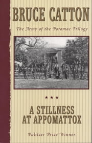 A Stillness at Appomattox - The Army of the Potomac Trilogy ebook by Bruce Catton