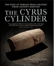 Cyrus Cylinder, The - The Great Persian Edict from Babylon ebook by Irving Finkel
