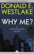 Why Me? ebook by Donald E Westlake