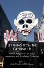Learning from the Ground Up - Global Perspectives on Social Movements and Knowledge Production ebook by Dip Kapoor, Aziz Choudry