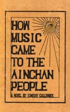 HOW MUSIC CAME TO THE AINCHAN PEOPLE ebook by Timothy Callender