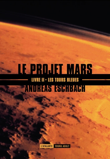 Les tours bleues - Le Projet Mars, T2 ebook by Andreas Eschbach