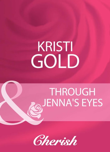Through Jenna's Eyes (Mills & Boon Cherish) ebook by Kristi Gold