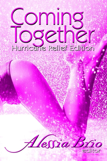 Coming Together: Special Hurricane Relief Edition ebook by Alessia Brio